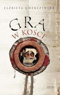 Gra w kości - Elżbieta Cherezińska - ebook
