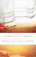 Mehr als das Leben - Francesca Jakobi - E-Book