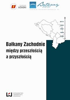 Bałkany Zachodnie między przeszłością a przyszłością - Paweł Chmielewski, Sławomir Lucjan Szczesio - ebook
