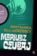 Kołysanka dla mordercy - Mariusz Czubaj - ebook + audiobook