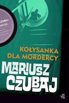 Kołysanka dla mordercy - Mariusz Czubaj - ebook