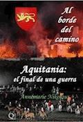 Al Borde Del Camino... Aquitania: El Final De Una Guerra - Annemarie Nikolaus - E-Book