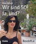Wir sind 50! - Ja, und? - Silvia Götschi - E-Book