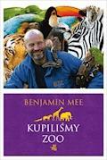 Kupiliśmy ZOO. Niesamowita, lecz prawdziwa historia podupadającego zoo i dwustu zwierząt, które na zawsze odmieniły pewną rodzinę - Benjamin Mee - ebook