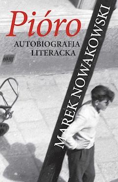 Pióro. Autobiografia literacka - Marek Nowakowski - ebook