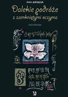 Dalekie podróże z zamkniętymi oczyma (wizualizacje) - Anna Jędrzejczyk - ebook
