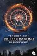 Die Bestimmung – Fours Geschichte - Veronica Roth - E-Book