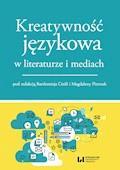 Kreatywność językowa w literaturze i mediach - Bartłomiej Cieśla, Magdalena Pietrzak - ebook