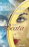 Talizman z zaświatów. Tom I. Beata - Ewa Zienkiewicz - ebook