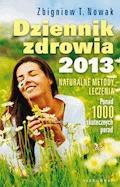 Dziennik zdrowia 2013. Naturalne metody leczenia - Zbigniew T. Nowak - ebook