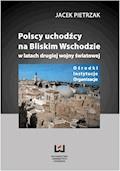 Polscy uchodźcy na Bliskim Wschodzie w latach II wojny światowej. Ośrodki, instytucje, organizacje - Jacek Pietrzak - ebook