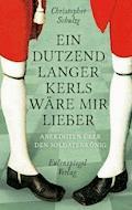 Ein Dutzend Langer Kerls wäre mir lieber - Christopher Schulze - E-Book