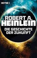 Die Geschichte der Zukunft - Robert A. Heinlein - E-Book
