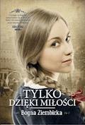 Tylko dzięki miłości - Bogna Ziembicka - audiobook