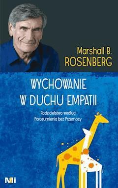 Wychowanie w duchu empatii. Rodzicielstwo według Porozumienia bez Przemocy - Dr Marshall B. Rosenberg - ebook