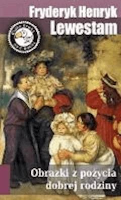 Obrazki z pożycia dobrej rodziny - Fryderyk Henryk Lewestam - ebook