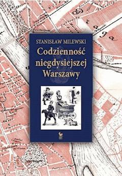 Codzienność niegdysiejszej Warszawy - Stanisław Milewski - ebook