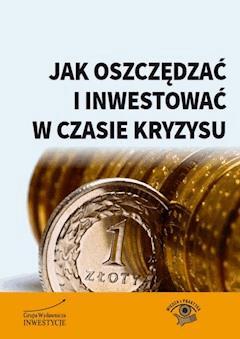 Jak oszczędzać i inwestować w czasie kryzysu - Bernard Waszczyk - ebook