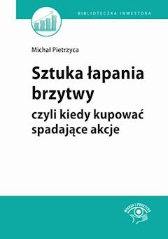 Sztuka łapania brzytwy, czyli kiedy kupować spadające akcje - Bartosz Stawiarski, Michał Pietrzyca - ebook