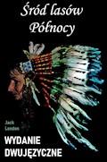 Śród lasów Północy. Wydanie dwujęzyczne - Jack London - ebook
