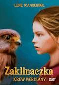 Zaklinaczka. Krew Werdiany - Lene Kaaberbøl - ebook