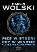 Pies w studni. Kot w windzie czyli re konkwista - Marcin Wolski - ebook