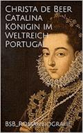 Catalina Königin im Weltreich Portugal - Christa de Beer - E-Book