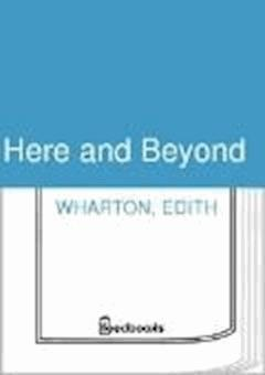 Here and Beyond - Edith Wharton - ebook