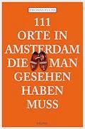 111 Orte in Amsterdam, die man gesehen haben muss - Thomas Fuchs - E-Book