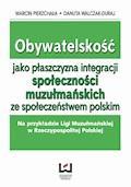 Obywatelskość jako płaszczyzna integracji społeczności muzłumańskich ze społeczeństwem polskim. Na przykładzie Ligi Muzułmańskiej w Rzeczypospolitej Polskiej - Marcin Pierzchała, Danuta Walczak-Duraj - ebook