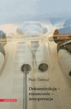 Dekonstrukcja – rozumienie – interpretacja - Piotr Dehnel - ebook