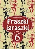 Fraszki igraszki 6 - Witold Oleszkiewicz - ebook