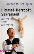 Himmel - Herrgott - Sakrament - Rainer M. Schießler - E-Book