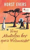 Vom Mentalen her quasi Weltmeister - Horst Evers - E-Book + Hörbüch