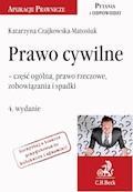 Prawo cywilne - część ogólna, prawo rzeczowe, zobowiązania i prawo spadkowe. Wydanie 4 - Katarzyna Czajkowska-Matosiuk - ebook