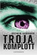 T.R.O.J.A. Komplott - Ortwin Ramadan - E-Book