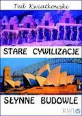 Stare cywilizacje słynne budowle - Ted Kwiatkowski - ebook