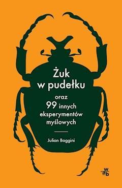 Żuk w pudełku oraz 99 innych eksperymentów myślowych - Julian Baggini - ebook