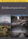 Fotografie kompakt: Bildkomposition - Markus Kapferer - E-Book