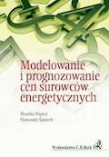 Modelowanie i prognozowanie cen surowców energetycznych - Monika Papież, Sławomir Śmiech - ebook
