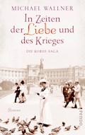 In Zeiten der Liebe und des Krieges - Michael Wallner - E-Book