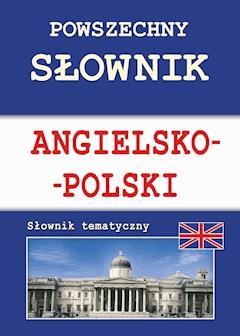 Powszechny słownik angielsko-polski. Słownik tematyczny - Justyna Nojszewska, Anna Strzeszewska - ebook