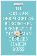 111 Orte an der Mecklenburgischen Seenplatte, die man gesehen haben muss - Jana Jürß - E-Book