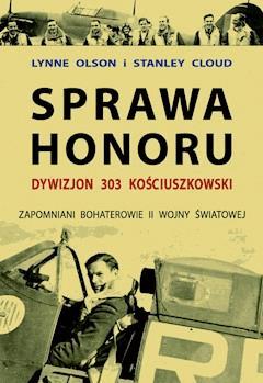 Sprawa honoru. Dywizjon 303 Kościuszkowski - Lynne Olson - ebook