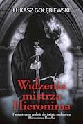 Widzenia mistrza Hieronima - Łukasz Gołębiewski - ebook
