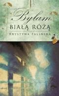 Byłam białą różą - Krystyna Falińska - ebook