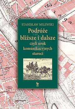 Podróże bliższe i dalsze, czyli urok komunikacyjnych staroci - Stanisław Milewski - ebook