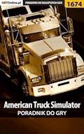 """American Truck Simulator - poradnik do gry - Marcin """"ViruS001"""" Skrętkowicz - ebook"""