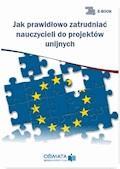 Jak prawidłowo zatrudniać nauczycieli do projektów unijnych - Dariusz Skrzyński - ebook