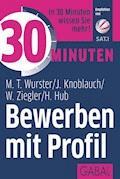30 Minuten Bewerben mit Profil - Michael T. Wurster - E-Book